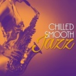 Chilled Jazz Masters Chilled Smooth Jazz