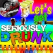 Various Artists Let's Get Seriously Drunk (The Dave Cash Collection)