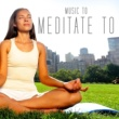 Various Artists Music to Meditate To