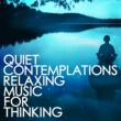 Relaxing Music Quiet Contemplations: Relaxing Music for Thinking