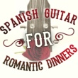 Romantic Guitar,Romantica De La Guitarra&Spanish Restaurant Music Academy Spanish Guitar for Romantic Dinners