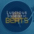 Balearic Beats Luscious Balearic Beats