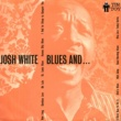 Josh White Blues And...