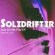 Soledrifter Just Let Me Play EP