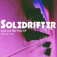 Soledrifter Just Let Me Play