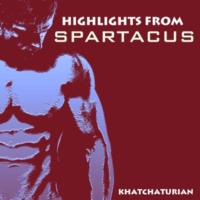 Aram Khachaturian Spartacus: Dance of Gaditanae and Victory of Spartacus
