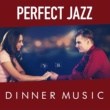 Perfect Dinner Music Perfect Jazz Dinner Music