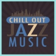 Chillout,Relaxing Instrumental Jazz Academy&Relaxing Instrumental Jazz Ensemble Chillout Jazz Music