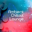 Chillout Lounge Relax Ambient: Chillout Lounge