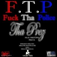Tha Prez/Skitzo Silva F.T.P. (Fuck Tha Police) [feat. Skitzo Silva]