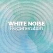 White Noise Meditation White Noise Regeneration