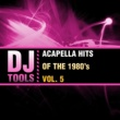 DJ Tools Acapella Hits of the 1980's, Vol. 5