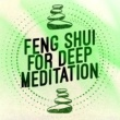 Feng Shui,Calm Meditation&Deep Meditation Feng Shui for Deep Meditation