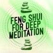 Feng Shui,Calm Meditation&Deep Meditation Feng Shui for Deep Meditation