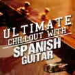 Ultimate Guitar Chill Out,Acoustic Guitar Music&Guitarra Ultimate Chillout with Spanish Guitar