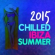 Various Artists 2015 Chilled Ibiza Summer