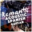 Romantic Guitar,Acoustic Spanish Guitar&Latin Guitar Maestros Romantic Acoustic Spanish Guitar