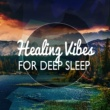 Healing Sounds for Deep Sleep and Relaxation Healing Vibes for Deep Sleep