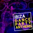 Ibiza Dance Party Ibiza Dance Party Anthems