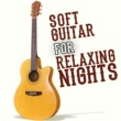 Various Artists Soft Guitar for Relaxing Nights