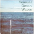 Ocean Waves Sensual Ocean Waves