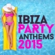 Ibiza Dance Party 2015 Ibiza Party Anthems 2015