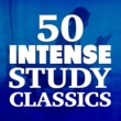 Deep Focus,Exam Study Classical Music Orchestra&Intense Study Music Society 50 Intense Study Classics