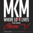 MKM/Cherri V Where Love Lives (feat. Cherri V) [Remixes]