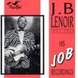 J.B. Lenoir His Job Recordings, 1951 - 1954