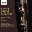 Armonico Consort,Elin Manahan Thomas&Crispian Steele-Perkins Let The Bright Seraphim