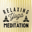 Relaxation, Meditation, Yoga Music,Relaxation Meditation Yoga Music&Relaxation Yoga Instrumentalists Relaxing Yoga for Meditation