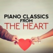 Piano Classics for the Heart,Relaxing Classical Piano Music&Solo Piano Classics Piano Classics from the Heart