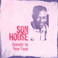 Son House Never Mind People Grinnin' in Your Face