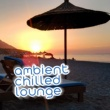 Lounge Chillout Ambient: Chilled Lounge