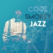 Cool Jazz Music Club,Instrumental Jazz&Smokey Jazz Club Cool Smokey Jazz