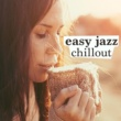 Chillout,Easy Listening Café&Relaxing Jazz Music, Smooth Chill Dinner Background Instrumental Sounds Easy Jazz Chillout
