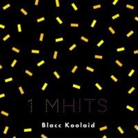 Blacc Koolaid 1 Million Hits