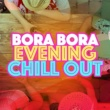 Cafe Tahiti Bora Bora,Chillout Cafe&Evening Chill Out Music Academny Bora Bora Evening Chill Out