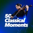 Various Artists 50 Classical Moments