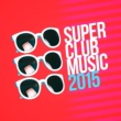 Club Music 2015 Super Club Music 2015