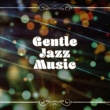 Acoustic Hits Gentle Jazz Music ‐ Relaxing Jazz Instrumental, The Best of Jazz Hits