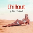 Dance Hits 2014 Chillout Hits 2016 ‐ Dance Hits of Chillout 2016, Summer Time