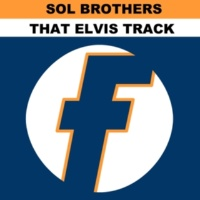 Sol Brothers That Elvis Track (Master Blaster Mix)