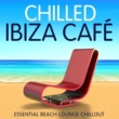 Various Artists Chilled Ibiza Café - Essential Beach Lounge Chillout