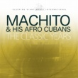 Machito & His Afro Cubans The Classic Years, Vol. 1