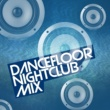 Dancefloor Club Hits Dancefloor Nightclub Mix