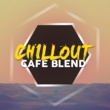 Best Cafe Chillout Mix Chillout Cafe Blend