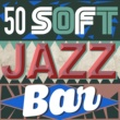 Various Artists 50 Soft Jazz Bar