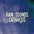 Rain Sounds Rain Sounds Catharsis