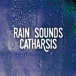 Rain Sounds Rain Sounds Catharsis